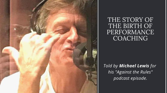 history of performance coaching with michael lewis against the rules podcast